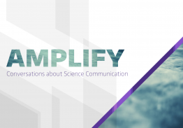 Amplify: Conversations about Science Communication